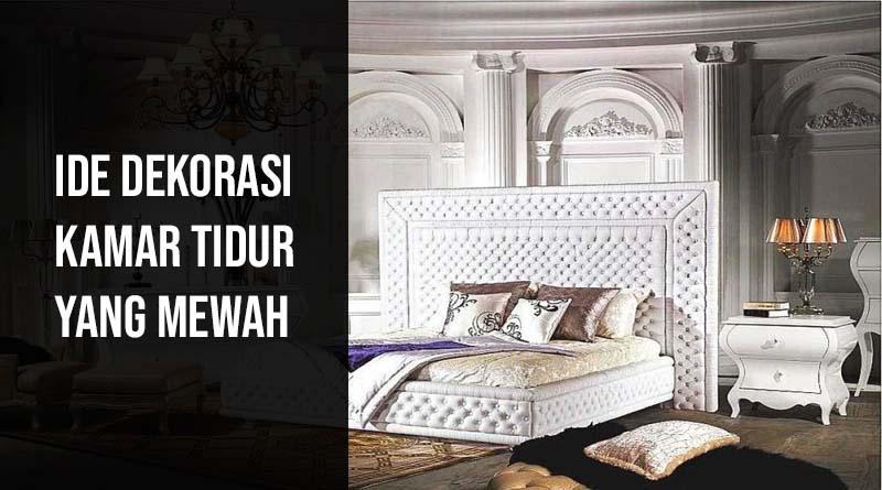 Ide Dekorasi Suasana Kamar Tidur yang Mewah